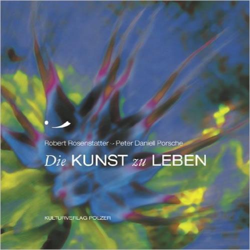 Die Kunst zu Leben von Robert Rosenstatter und Peter Daniell Porsche